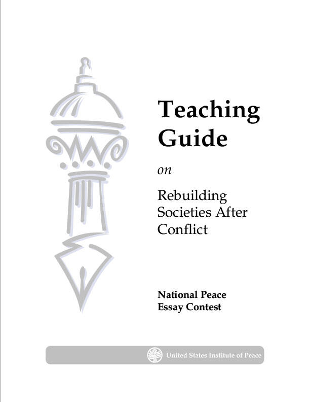 rebuilding societies after conflict united states institute of peace this guide from the 2003 national peace essay contest assists teachers in increasing students understanding of post conflict reconstruction and ability to