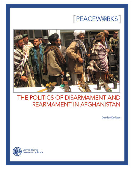 Peaceworks: The Politics of Disarmament and Rearmament in Afghanistan