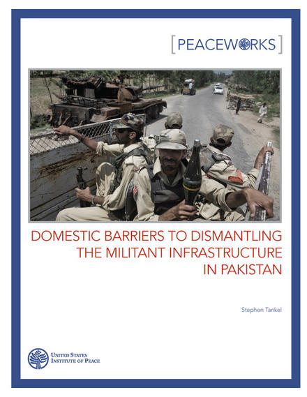 Peaceworks: Domestic Barriers to Dismantling the Militant Infrastructure in Pakistan