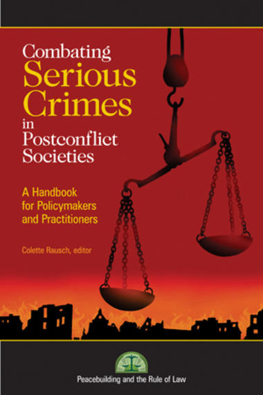Combating Serious Crimes in Post-Conflict Societies: A Handbook for Policymakers and Practitioners