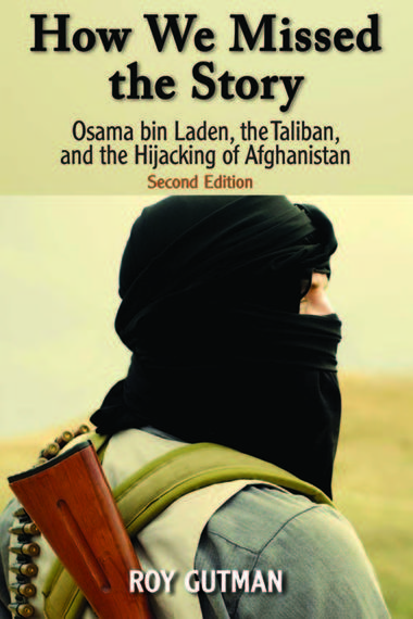 How We Missed the Story, Second Edition: Osama bin Laden, the Taliban, and the Hijacking of Afghanistan