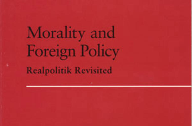 Morality and Foreign Policy: Realpolitik Revisited