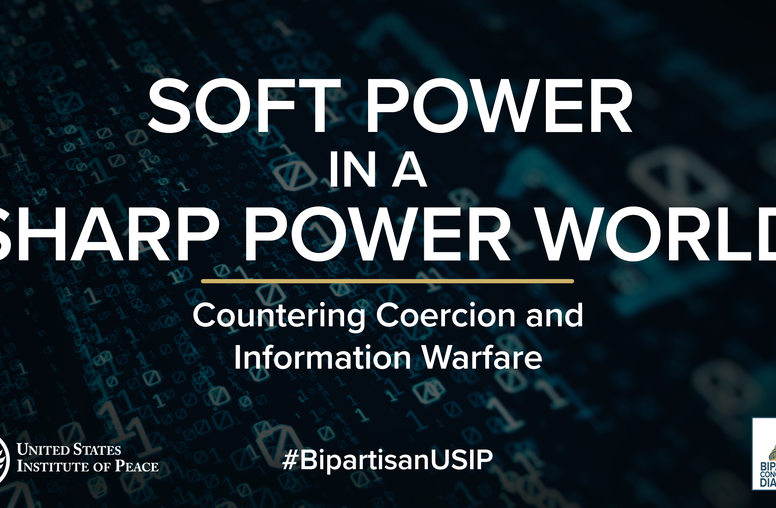 Soft Power in a Sharp Power World: Countering Coercion and Information Warfare