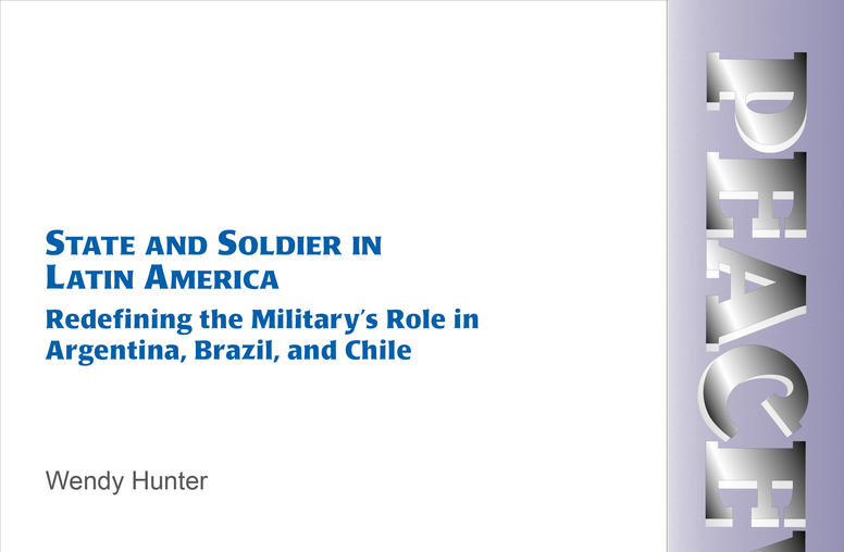 State and Soldier in Latin America: Redefining the Military's Role in Argentia, Brazil, and Chile